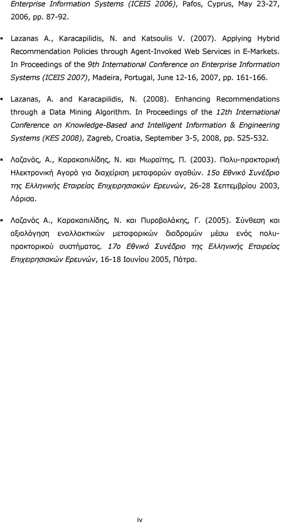 In Proceedings of the 9th International Conference on Enterprise Information Systems (ICEIS 2007), Madeira, Portugal, June 12-16, 2007, pp. 161-166. Lazanas, A. and Karacapilidis, N. (2008).