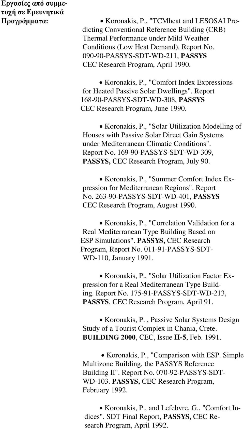 "090-90-PASSYS-SDT-WD-211, PASSYS CEC Research Program, April 1990. Koronakis, P., ""Comfort Index Expressions for Heated Passive Solar Dwellings""."