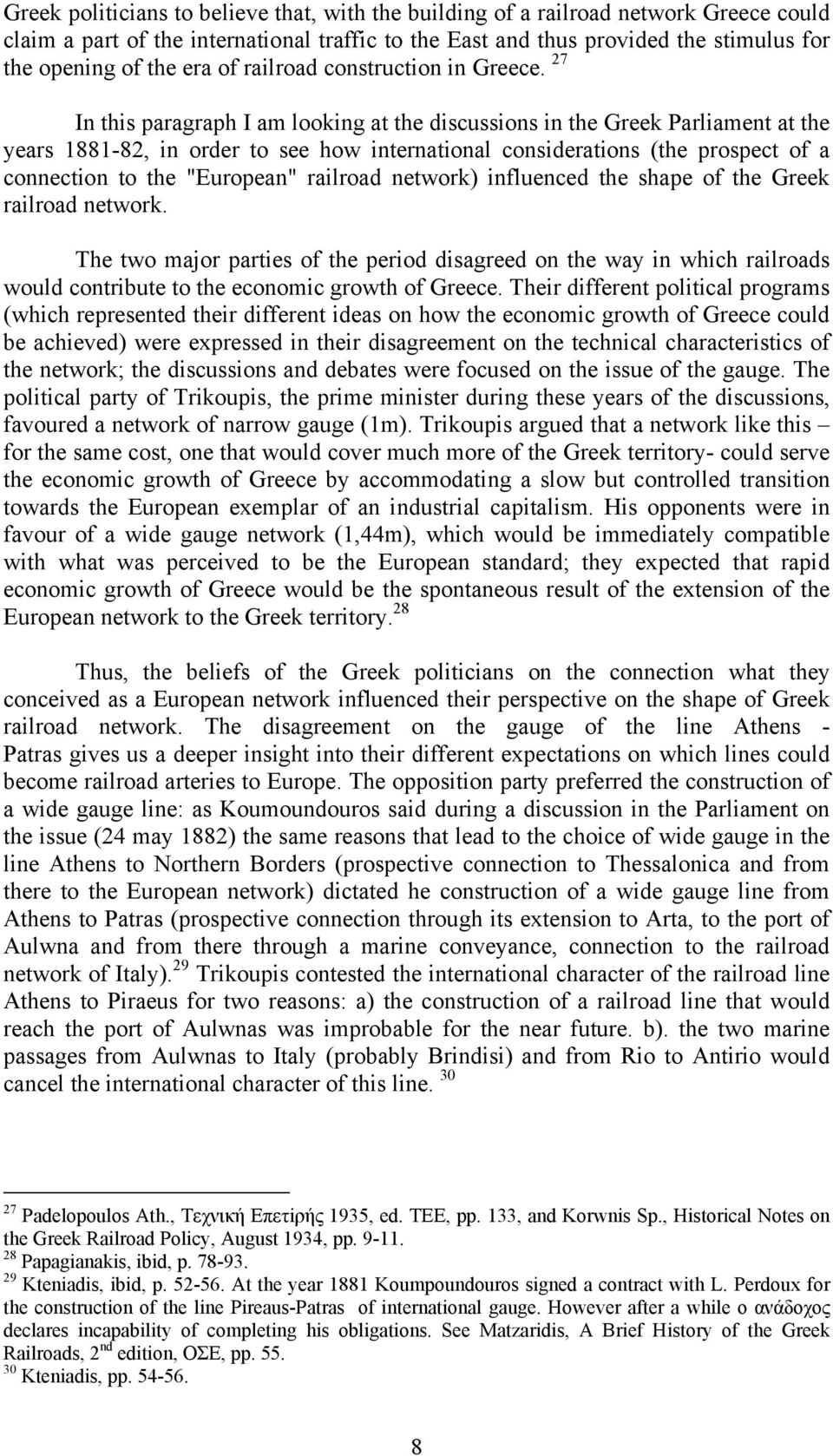 "27 In this paragraph I am looking at the discussions in the Greek Parliament at the years 1881-82, in order to see how international considerations (the prospect of a connection to the ""European"""