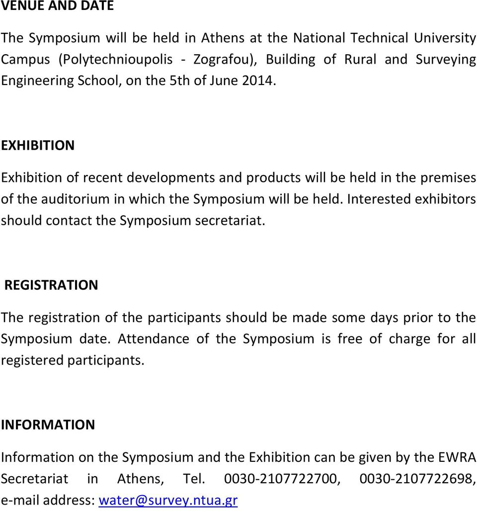 Interested exhibitors should contact the Symposium secretariat. REGISTRATION The registration of the participants should be made some days prior to the Symposium date.