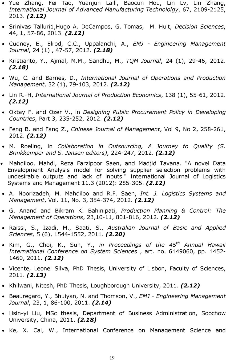 , TQM Journal, 24 (1), 29-46, 2012. (2.18) Wu, C. and Barnes, D., International Journal of Operations and Production Management, 32 (1), 79-103, 2012. (2.12) Lin R.