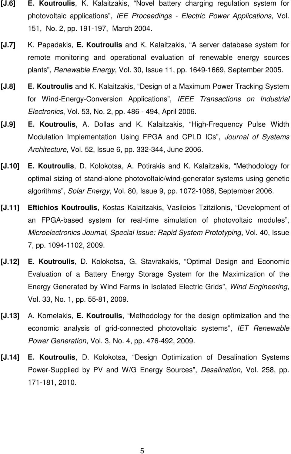 Koutroulis and K. Kalaitzakis, A server database system for remote monitoring and operational evaluation of renewable energy sources plants, Renewable Energy, Vol. 30, Issue 11, pp.