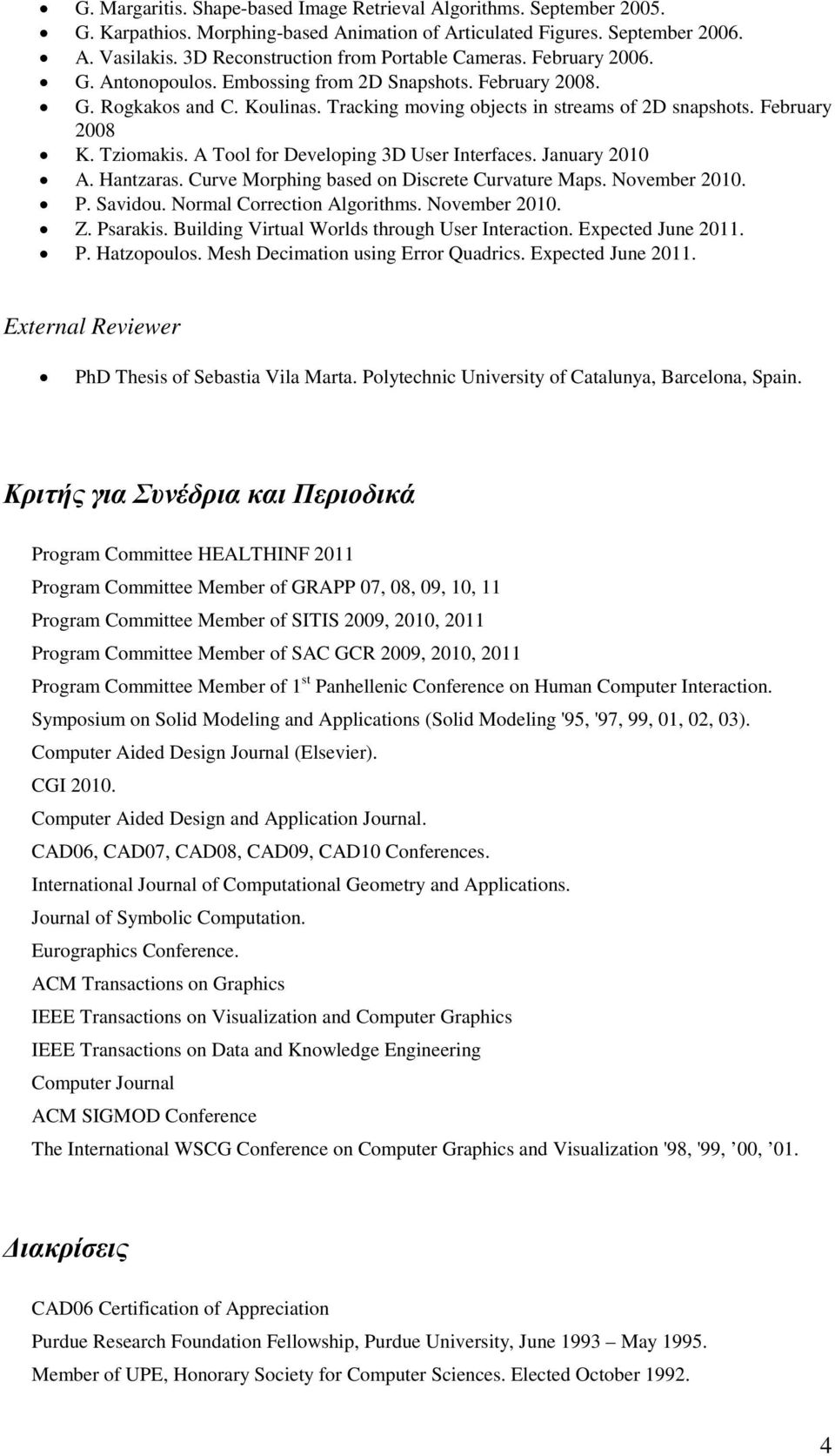 February 2008 K. Tziomakis. A Tool for Developing 3D User Interfaces. January 2010 A. Hantzaras. Curve Morphing based on Discrete Curvature Maps. November 2010. P. Savidou.