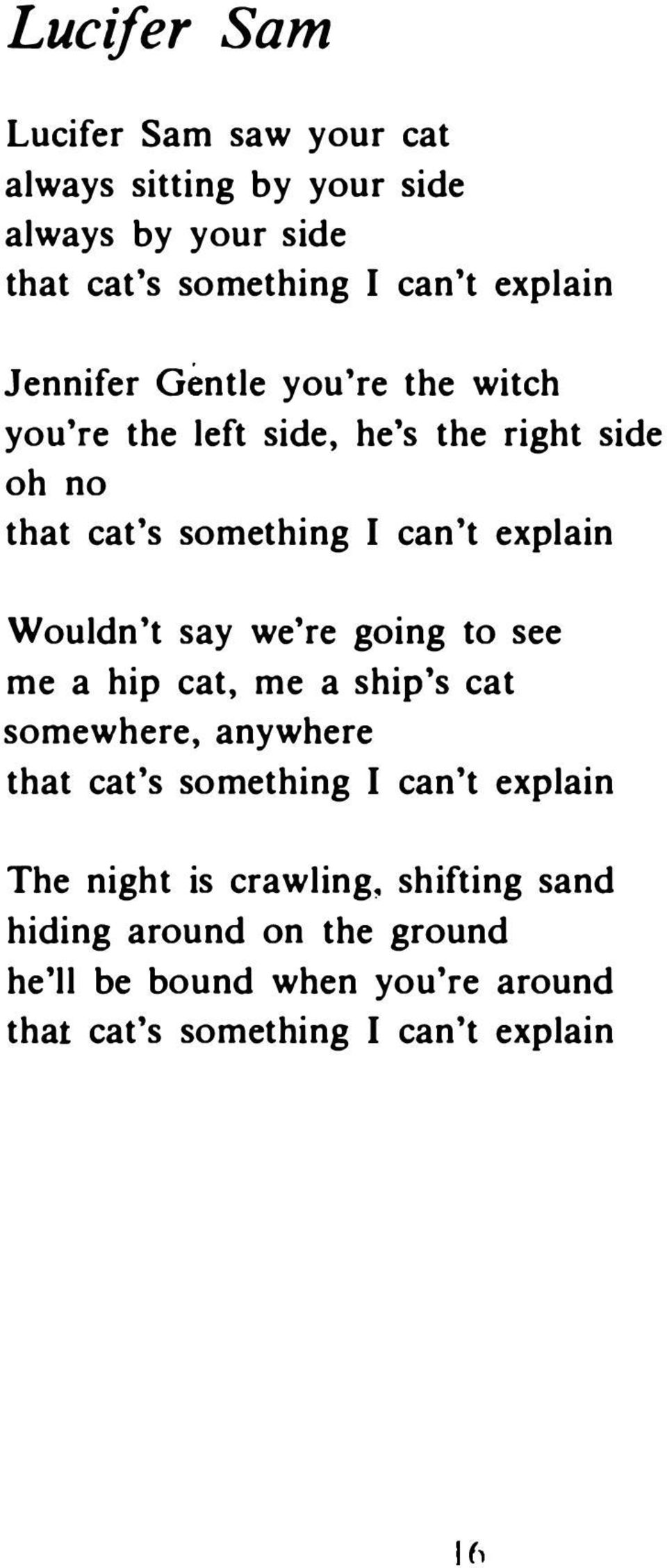 Wouldn't say we're going Ιο see me a hip cat, me a ship's cat somewhere, anywhere that cat's something Ι can't explain The