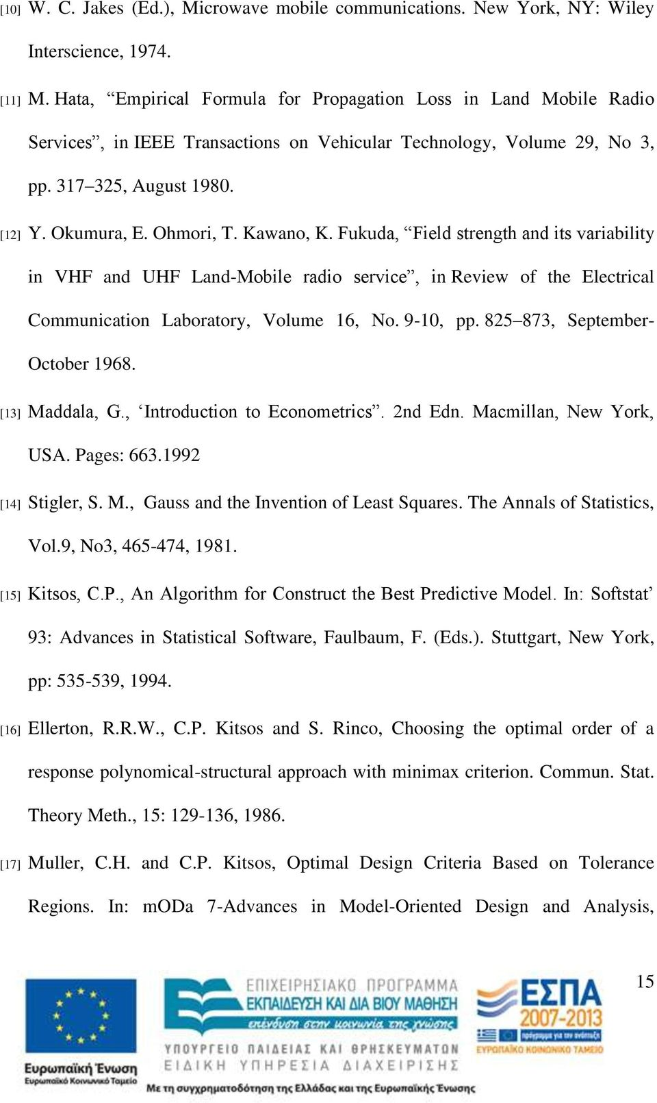Kawano, K. Fukuda, Field strength and its variability in VHF and UHF Land-Mobile radio service, in Review of the Electrical Communication Laboratory, Volume 16, No. 9-10, pp.
