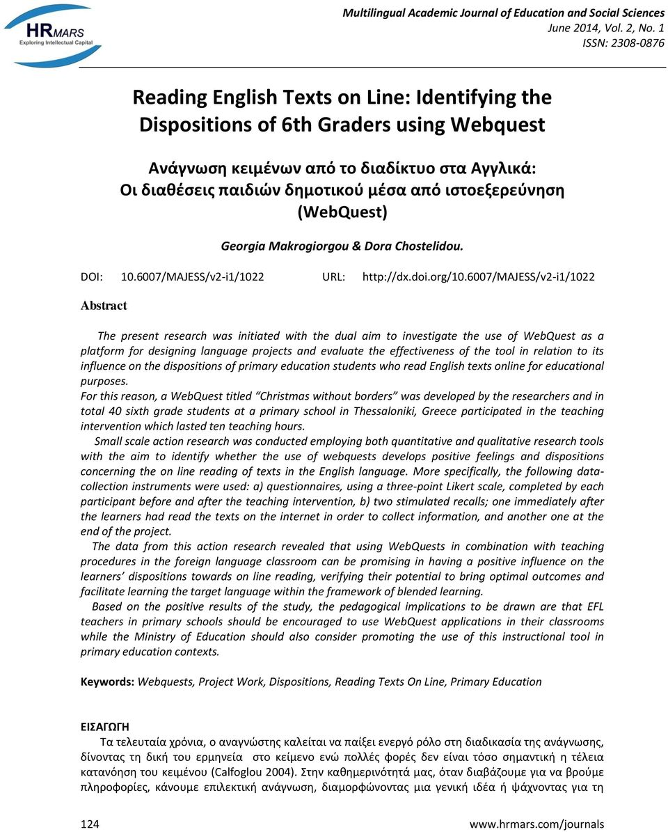 6007/majess/v2-i1/1022 Abstract The present research was initiated with the dual aim to investigate the use of WebQuest as a platform for designing language projects and evaluate the effectiveness of