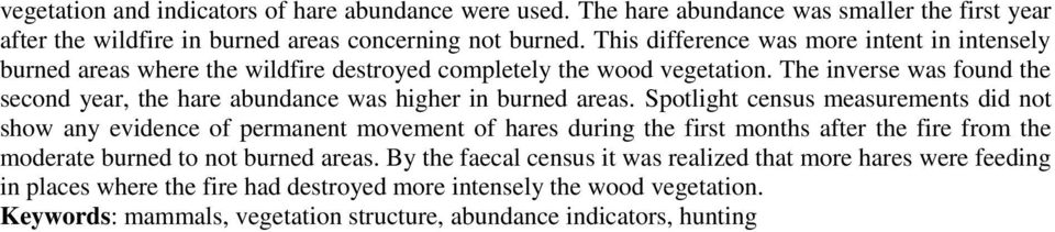 The inverse was found the second year, the hare abundance was higher in burned areas.
