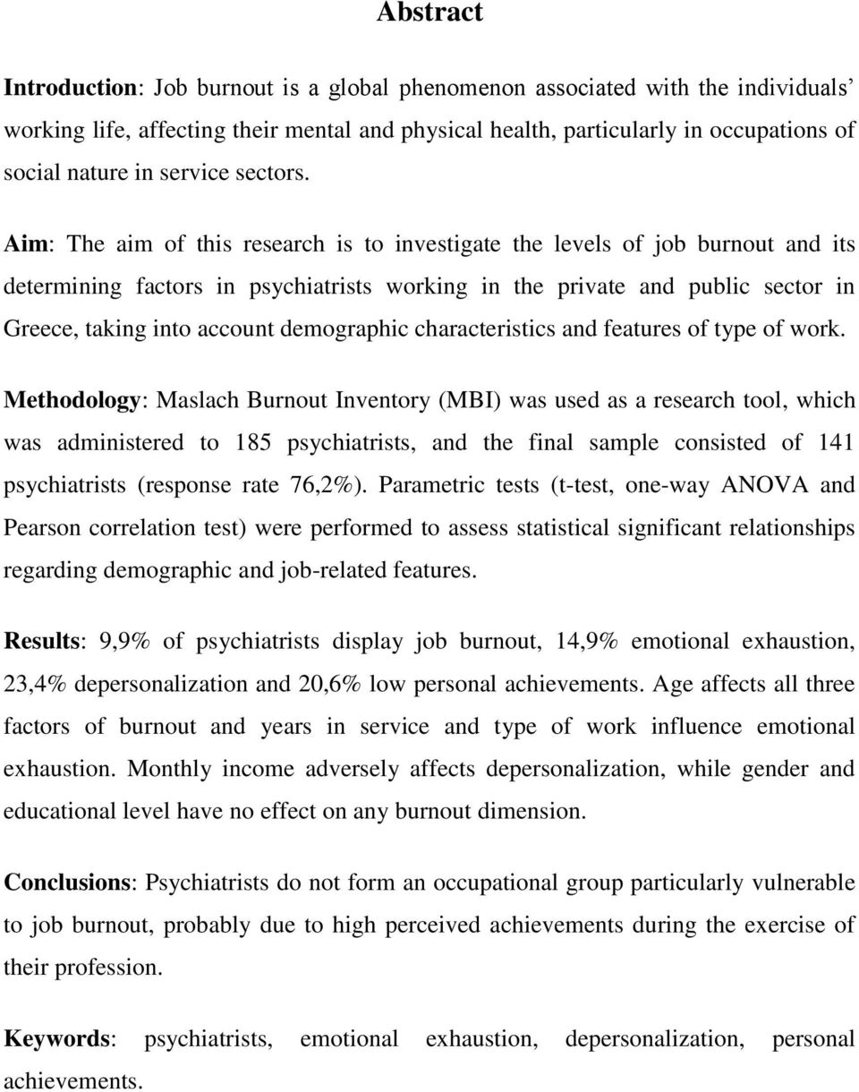 Aim: The aim of this research is to investigate the levels of job burnout and its determining factors in psychiatrists working in the private and public sector in Greece, taking into account