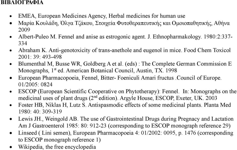 Food Chem Toxicol 2001: 39: 493-498 Blumenthal M, Busse WR, Goldberg A et al. (eds) : The Complete German Commission E Monographs, 1st ed. American Botanical Council, Austin, TX.