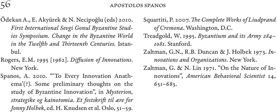 Some preliminary thoughts on the study of Byzantine Innovation, in Mysterion, strategike og kainotomia. Et festskrift til ære for Jonny Holbek, ed. H. Knudsen et al. Oslo, 51 59. Squartiti, P. 2007.