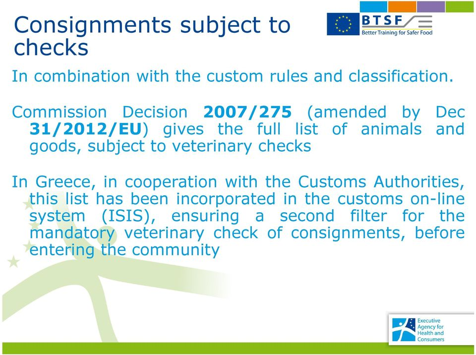veterinary checks In Greece, in cooperation with the Customs Authorities, this list has been incorporated in