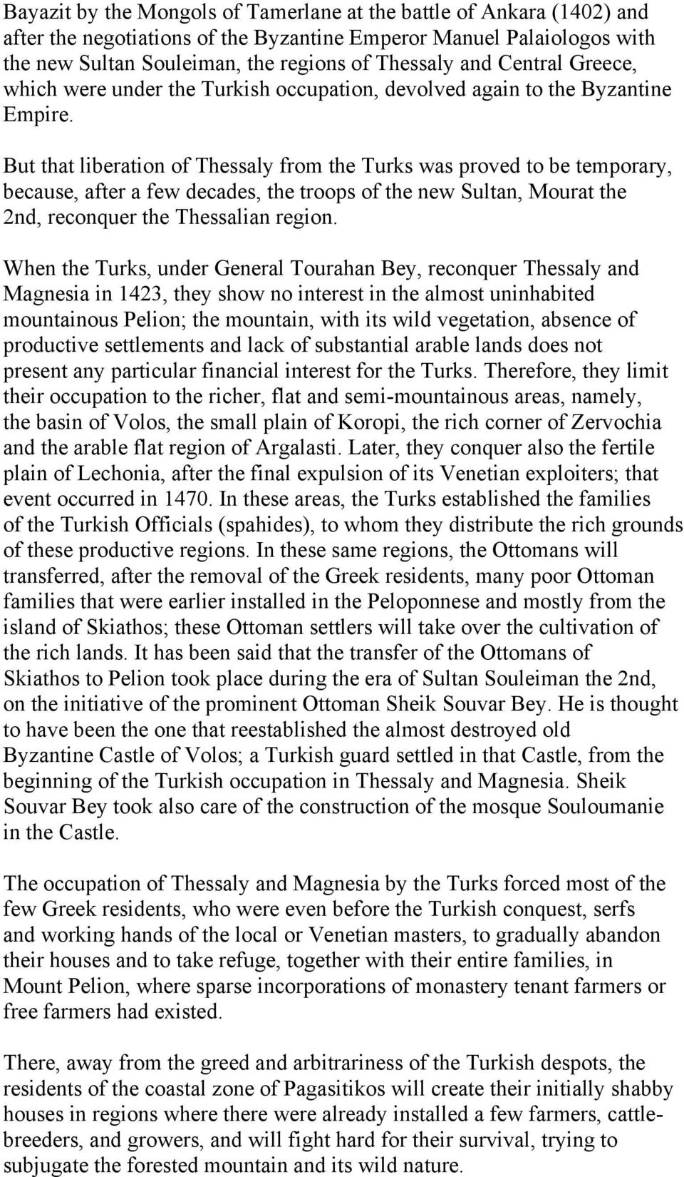 But that liberation of Thessaly from the Turks was proved to be temporary, because, after a few decades, the troops of the new Sultan, Mourat the 2nd, reconquer the Thessalian region.