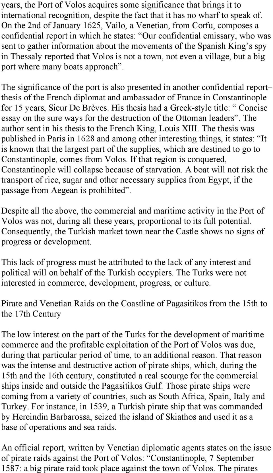Spanish King s spy in Thessaly reported that Volos is not a town, not even a village, but a big port where many boats approach.