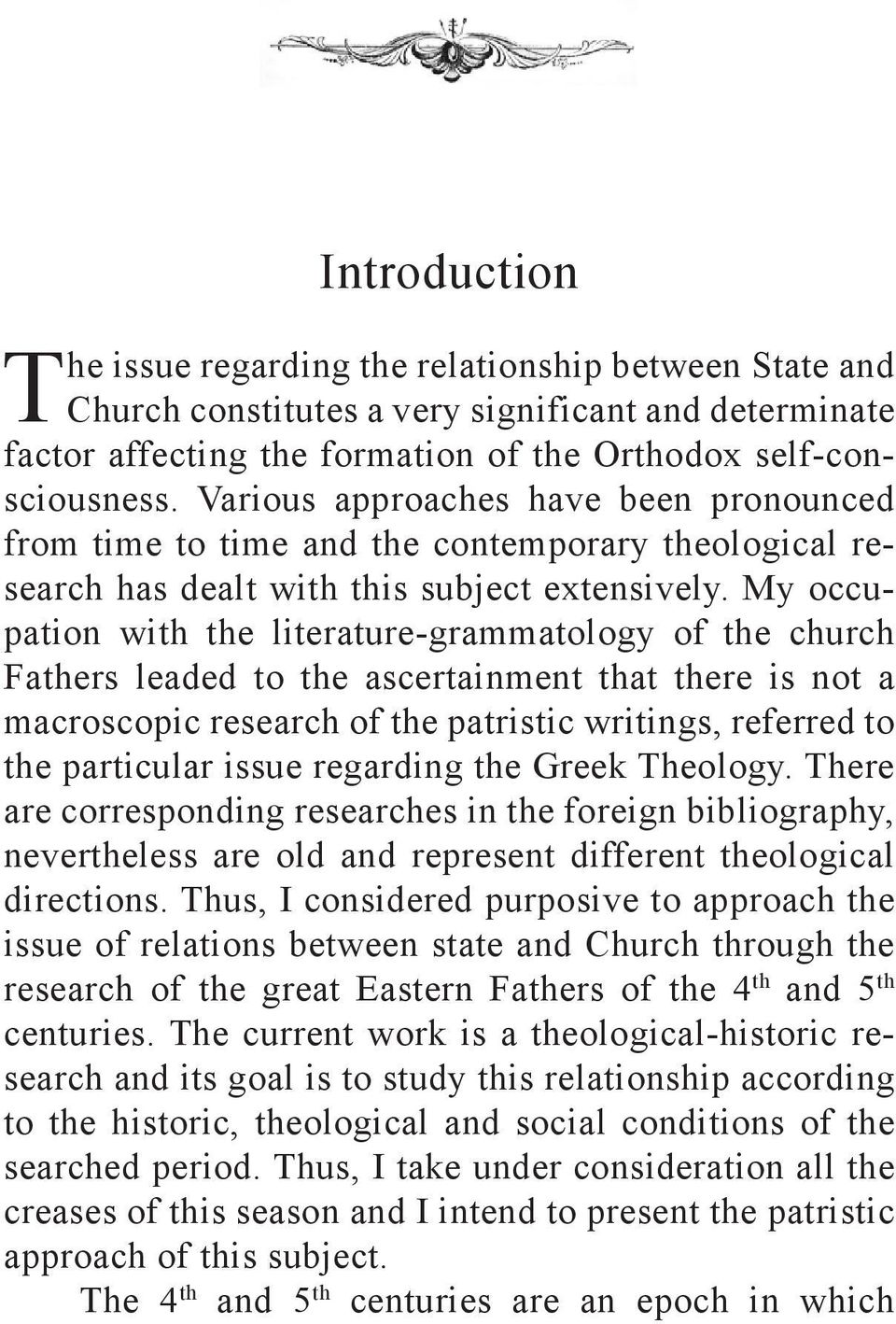 My occupation with the literature-grammatology of the church Fathers leaded to the ascertainment that there is not a macroscopic research of the patristic writings, referred to the particular issue