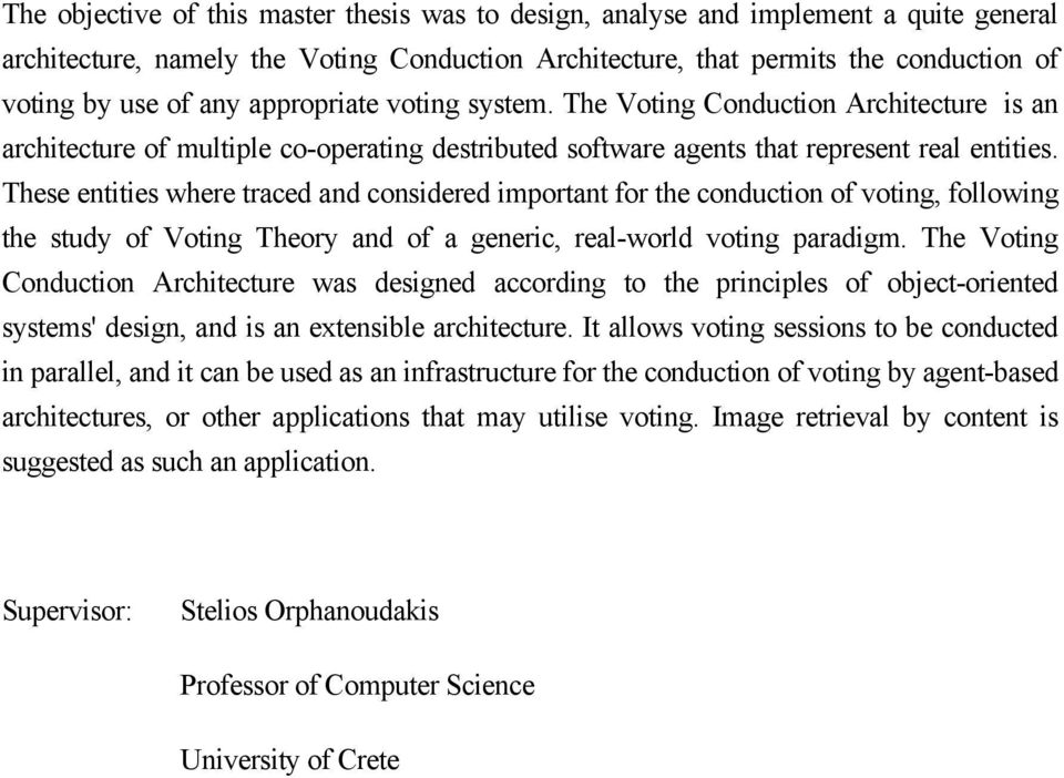 These entities where traced and considered important for the conduction of voting, following the study of Voting Theory and of a generic, real-world voting paradigm.