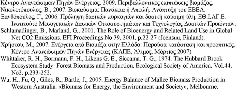 The Role of Bioenergy and Related Land Use in Global Net CO2 Emissions. EFI Proceedings No 39, 2001. p.22-27 (Joensuu, Finland). Χρήστου, Μ., 2007.