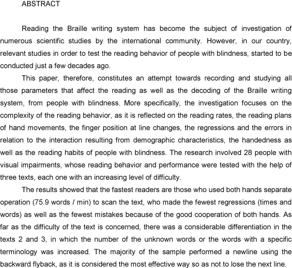 This paper, therefore, constitutes an attempt towards recording and studying all those parameters that affect the reading as well as the decoding of the Braille writing system, from people with