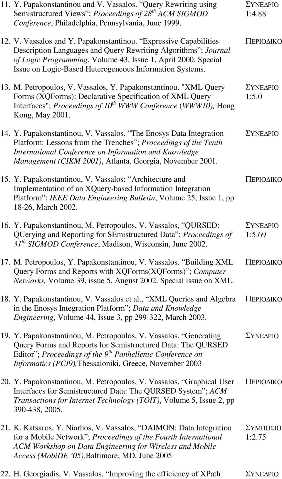 Special Issue on Logic-Based Heterogeneous Information Systems. 13. M. Petropoulos, V. Vassalos, Y. Papakonstantinou.