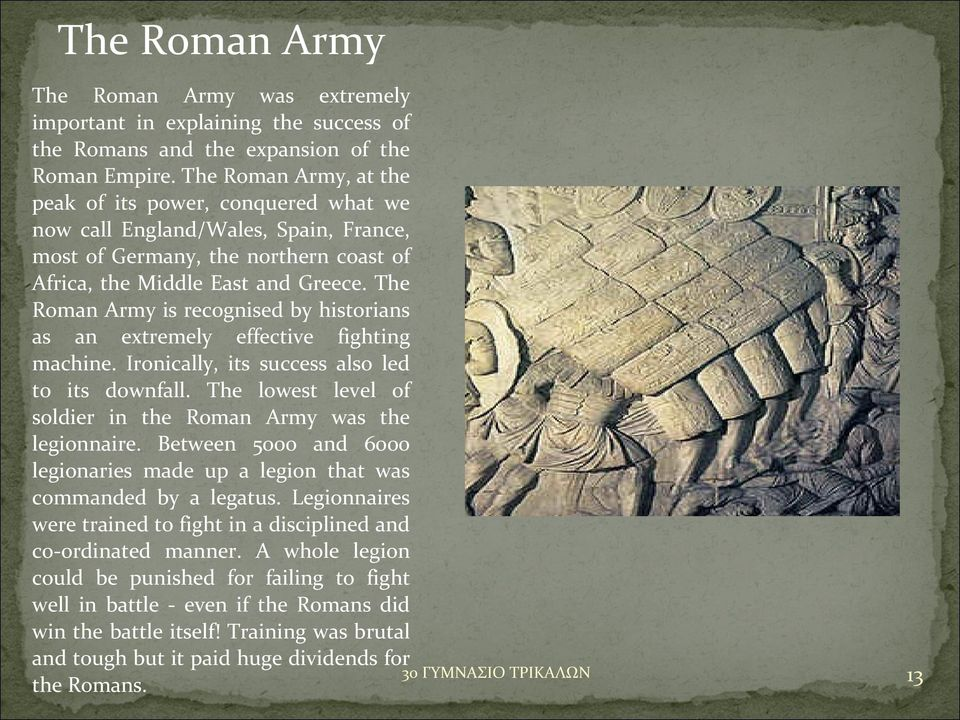 The Roman Army is recognised by historians as an extremely effective fighting The 'tortoise' machine. Ironically, its success also led to its downfall.