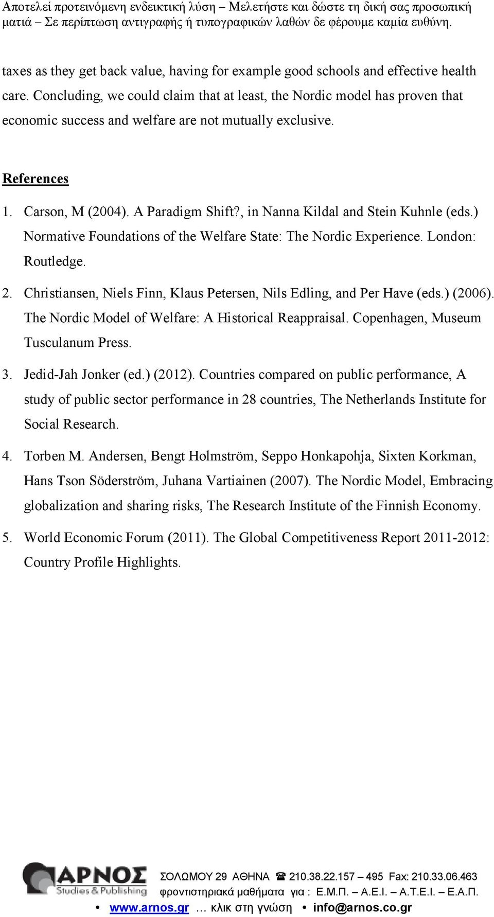 , in Nanna Kildal and Stein Kuhnle (eds.) Normative Foundations of the Welfare State: The Nordic Experience. London: Routledge. 2.