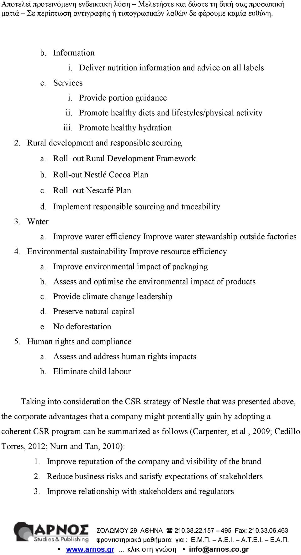 Implement responsible sourcing and traceability 3. Water a. Improve water efficiency Improve water stewardship outside factories 4. Environmental sustainability Improve resource efficiency a.