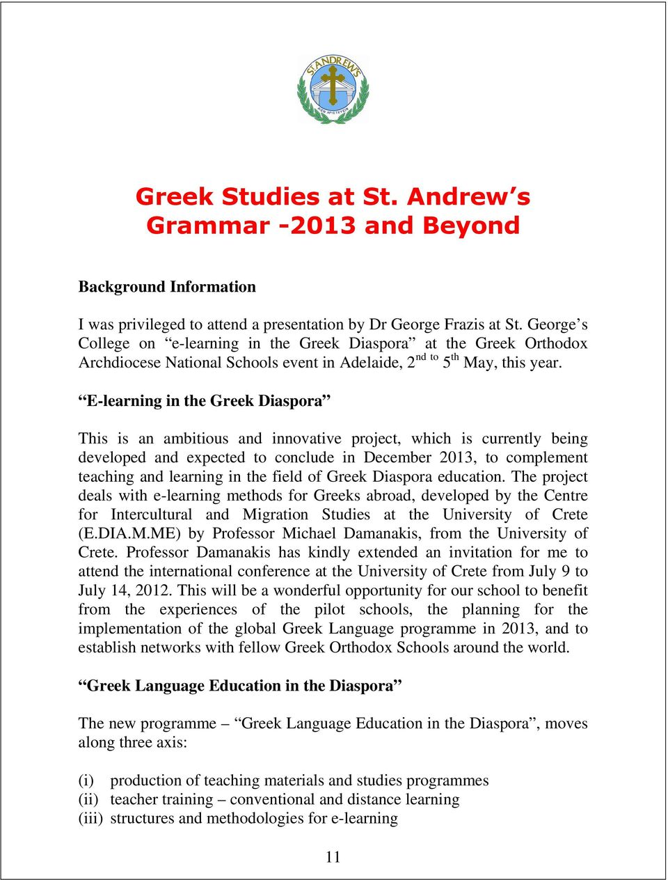 E-learning in the Greek Diaspora This is an ambitious and innovative project, which is currently being developed and expected to conclude in December 2013, to complement teaching and learning in the