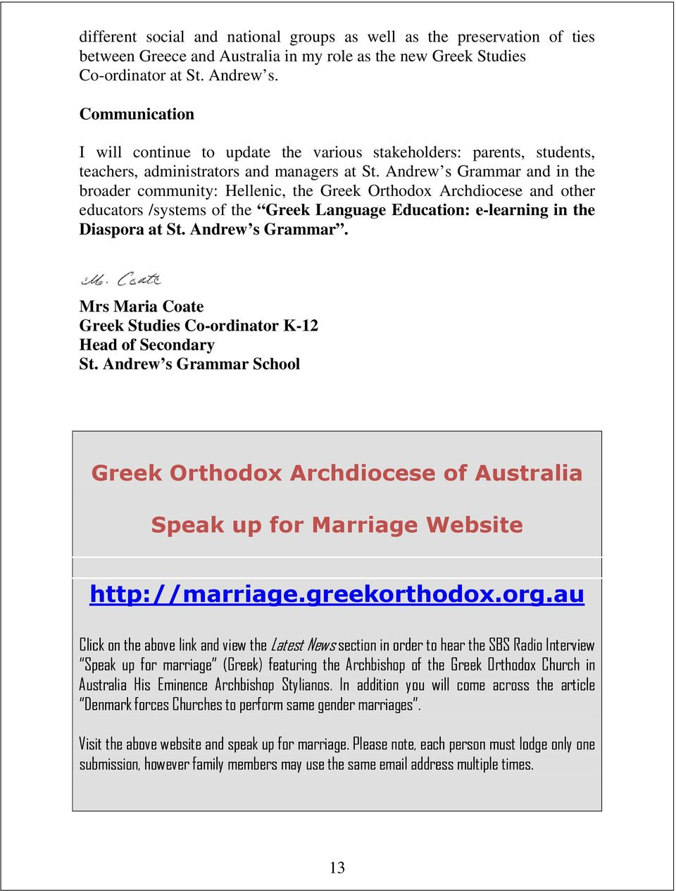 Andrew s Grammar and in the broader community: Hellenic, the Greek Orthodox Archdiocese and other educators /systems of the Greek Language Education: e-learning in the Diaspora at St.