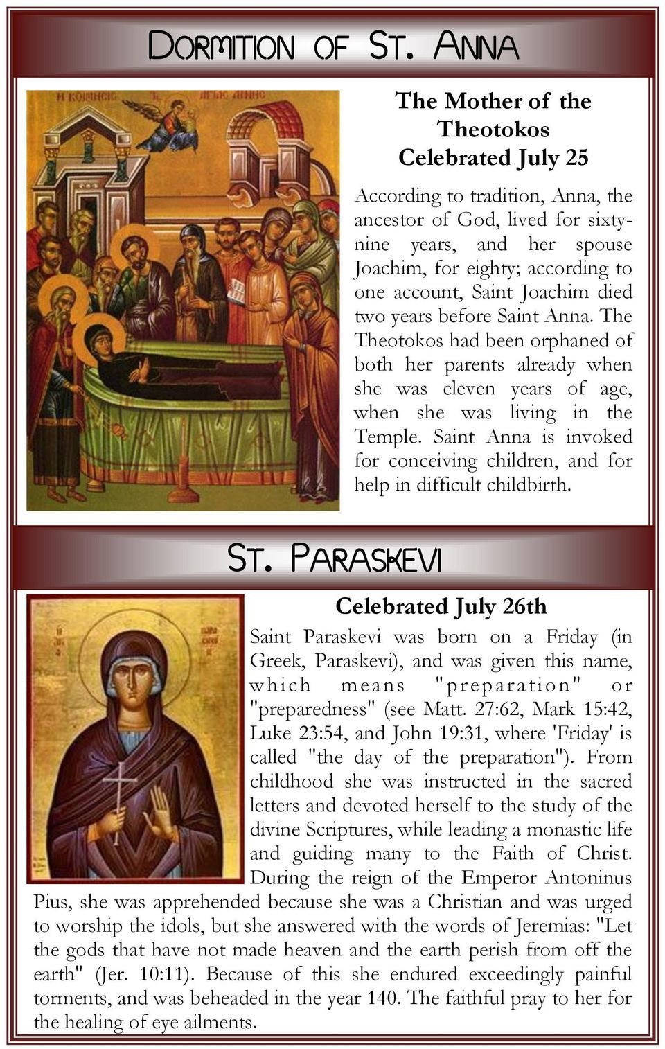 Saint Joachim died two years before Saint Anna. The Theotokos had been orphaned of both her parents already when she was eleven years of age, when she was living in the Temple.
