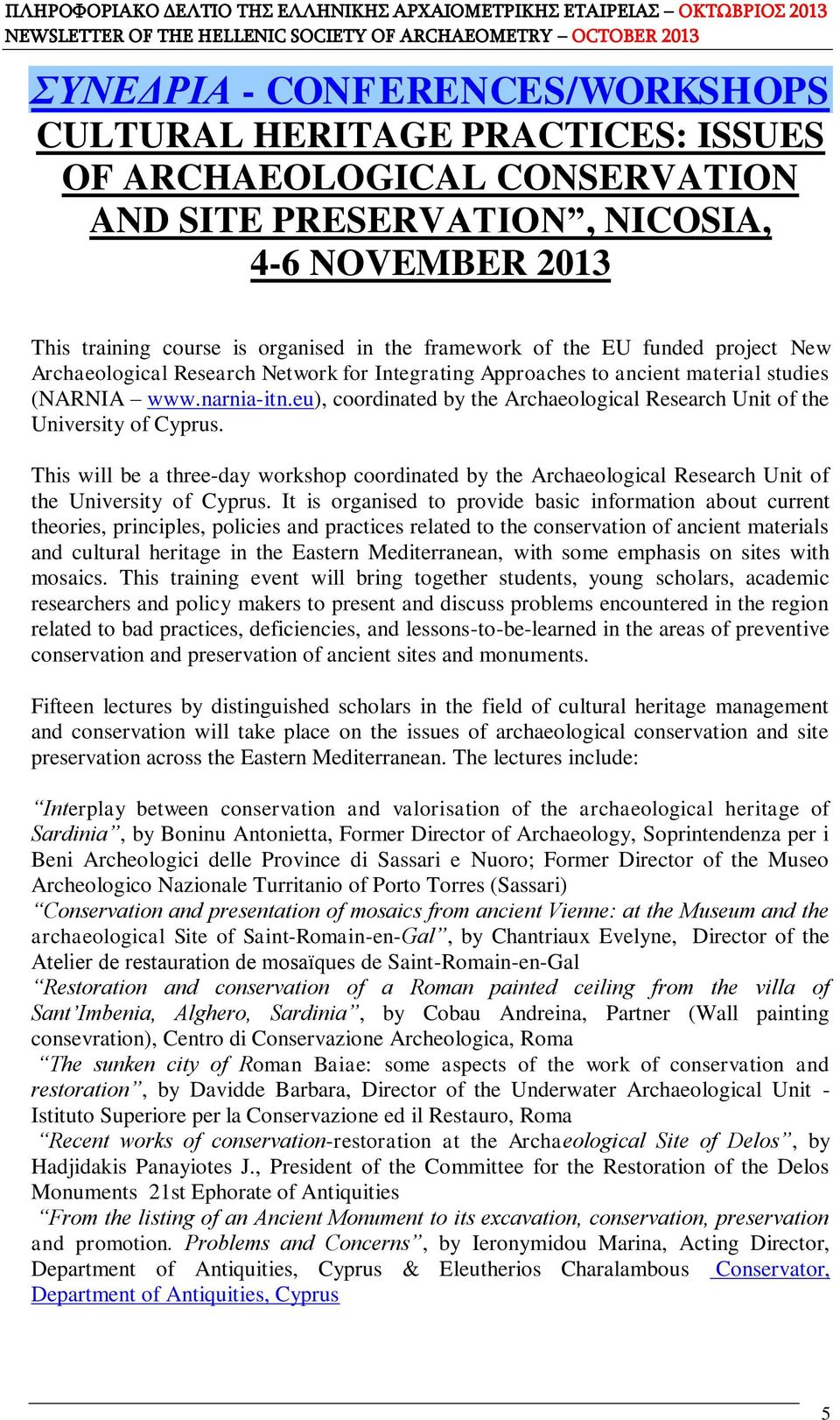 eu), coordinated by the Archaeological Research Unit of the University of Cyprus. This will be a three-day workshop coordinated by the Archaeological Research Unit of the University of Cyprus.