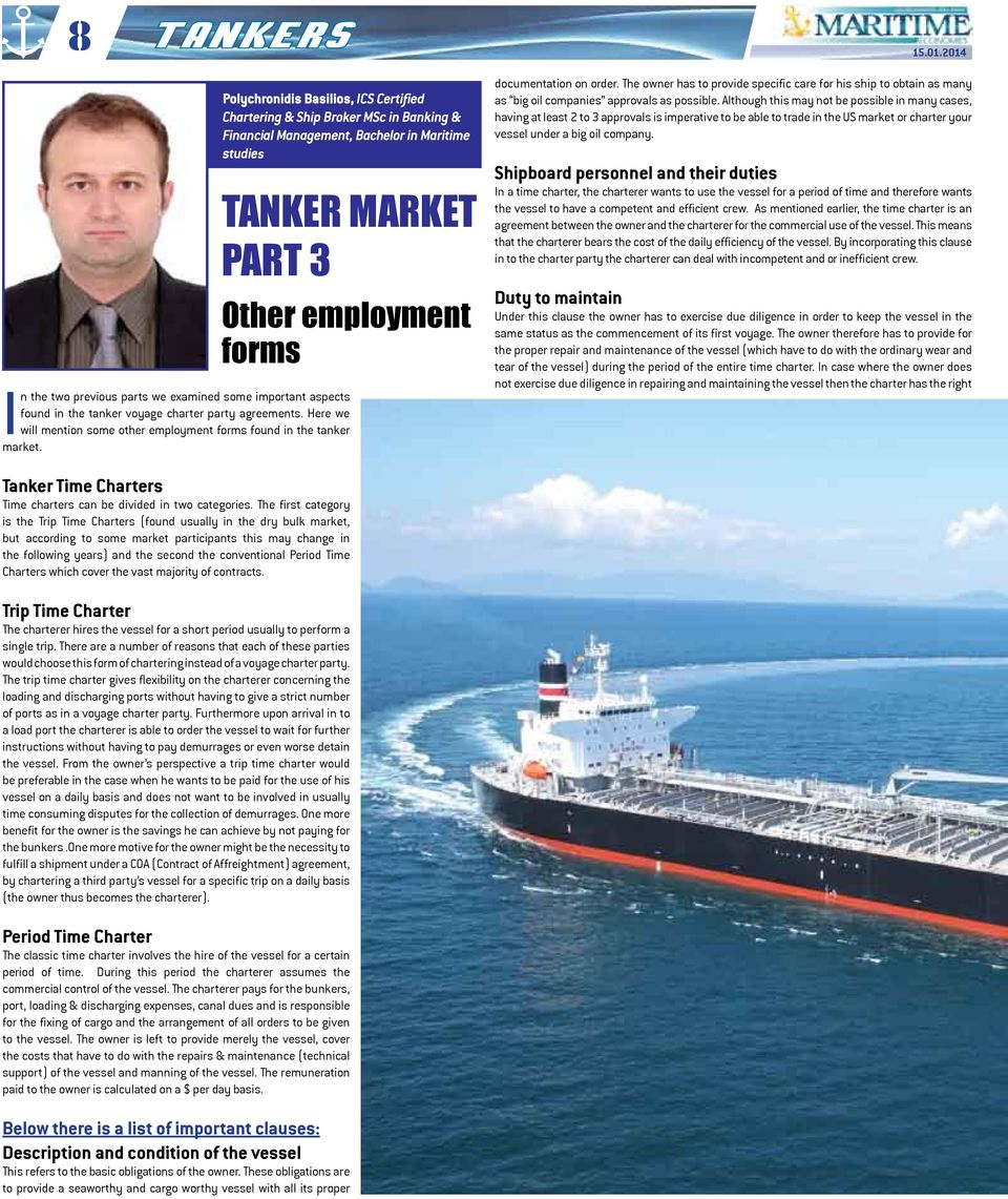 TANKER MARKET PART 3 Other employment forms In the two previous parts we examined some important aspects found in the tanker voyage charter party agreements.