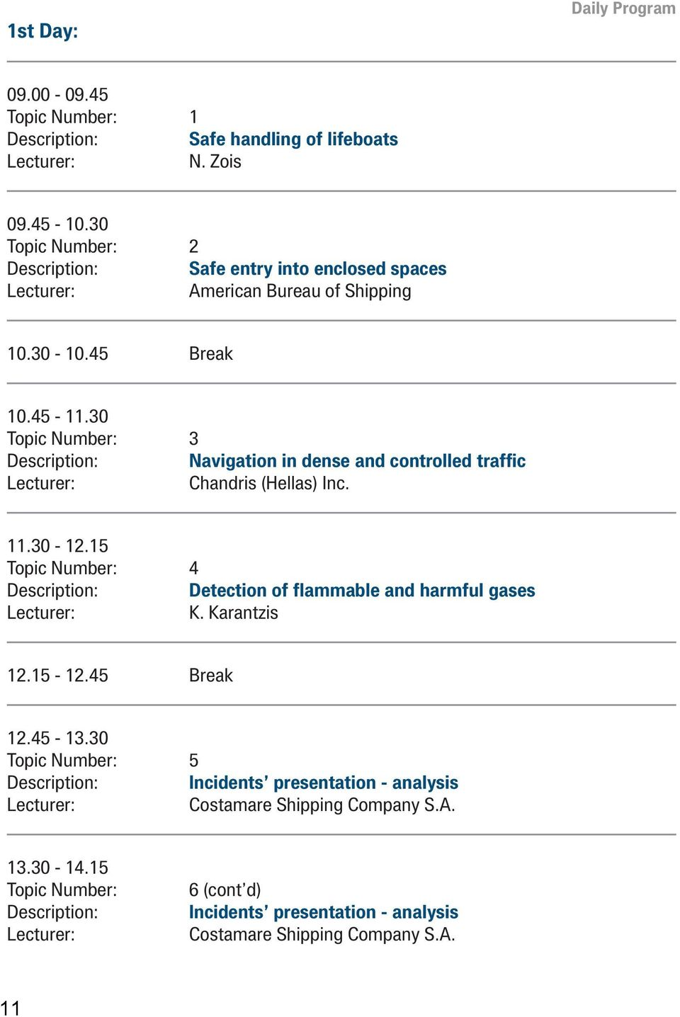 30 Topic Number: 3 Description: Navigation in dense and controlled traffic Chandris (Hellas) Inc. 11.30-12.