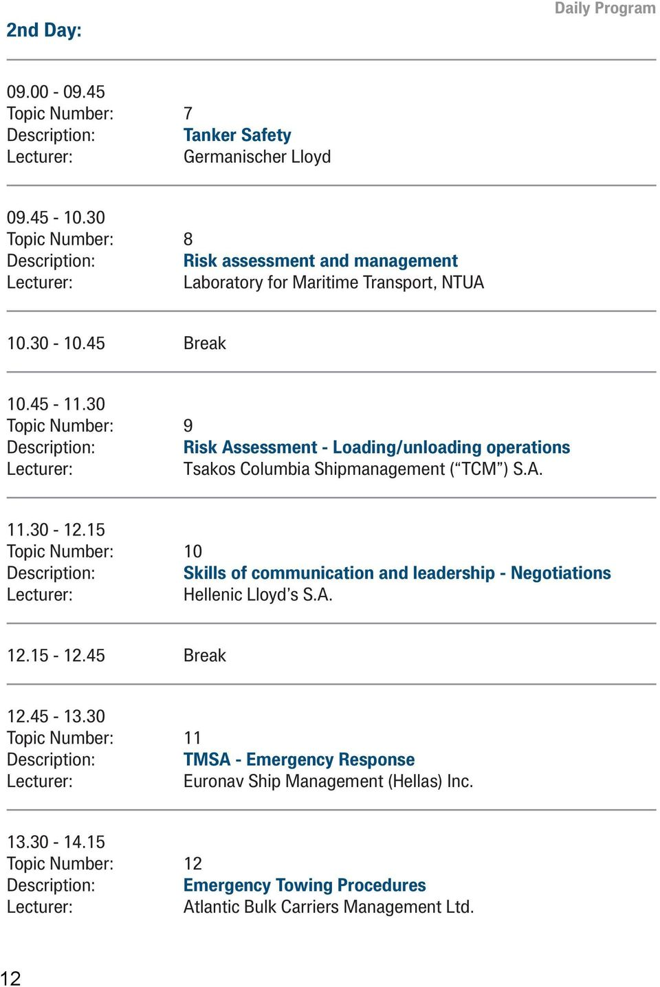 30 Topic Number: 9 Description: Risk Assessment - Loading/unloading operations Tsakos Columbia Shipmanagement ( TCM ) S.A. 11.30-12.