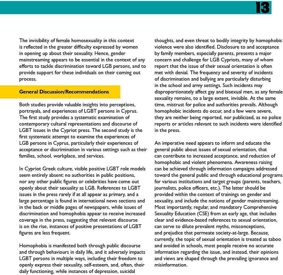General Discussion/Recommendations Both studies provide valuable insights into perceptions, portrayals, and experiences of LGBT persons in Cyprus.