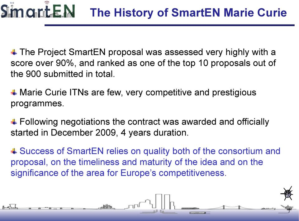 Following negotiations the contract was awarded and officially started in December 2009, 4 years duration.