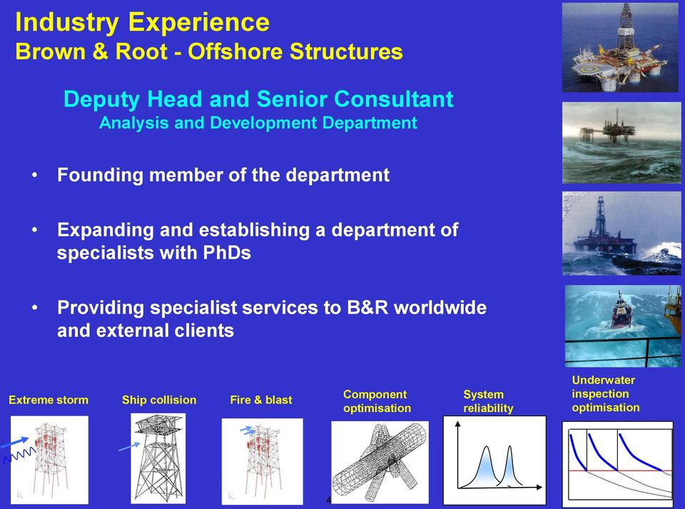specialists with PhDs Providing specialist services to B&R worldwide and external clients Extreme