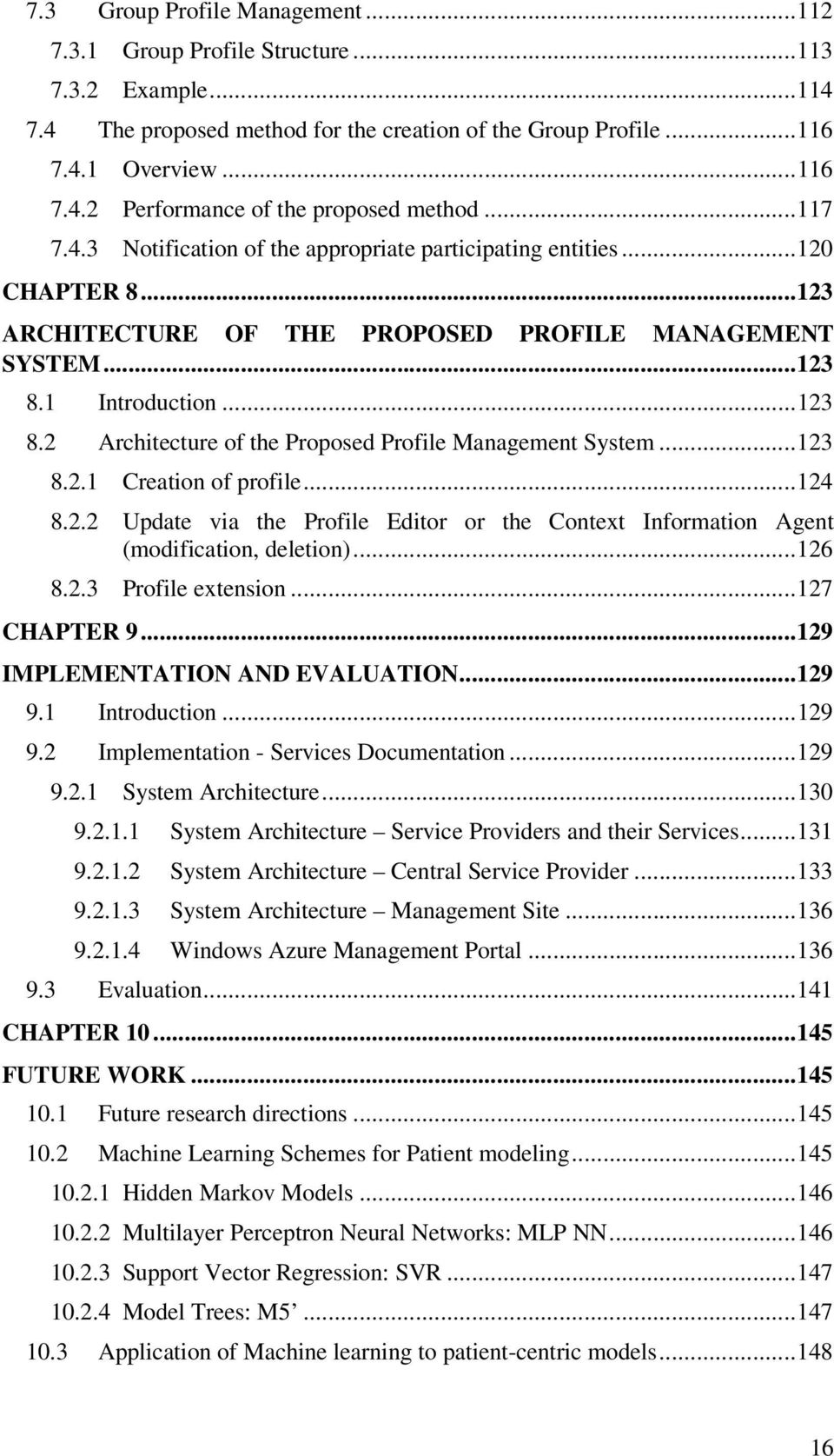 1 Introduction... 123 8.2 Architecture of the Proposed Profile Management System... 123 8.2.1 Creation of profile... 124 8.2.2 Update via the Profile Editor or the Context Information Agent (modification, deletion).