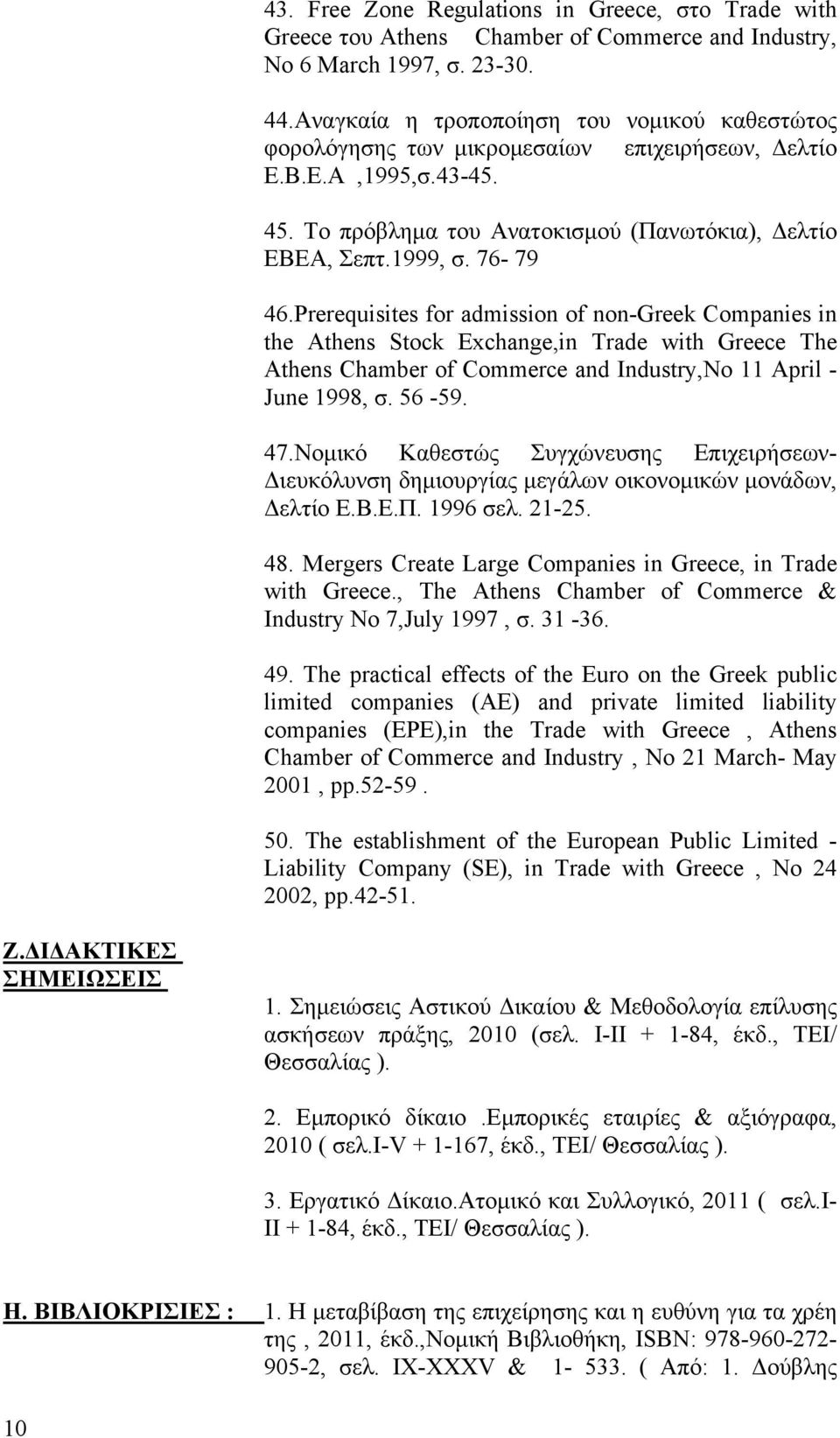 Prerequisites for admission of non-greek Companies in the Athens Stock Exchange,in Trade with Greece The Athens Chamber of Commerce and Industry,No 11 April - June 1998, σ. 56-59. 47.