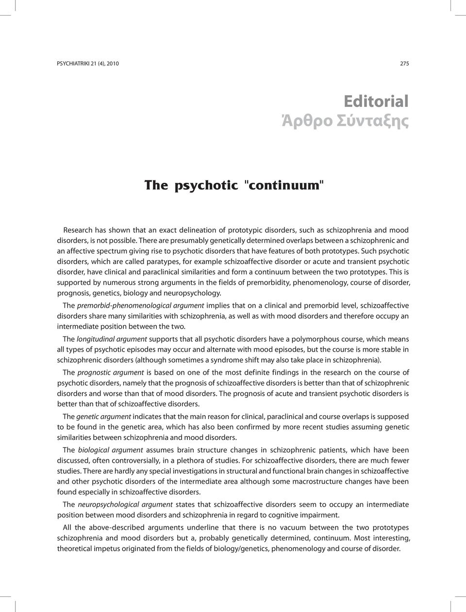 Such psychotic disorders, which are called paratypes, for example schizoaffective disorder or acute and transient psychotic disorder, have clinical and paraclinical similarities and form a continuum