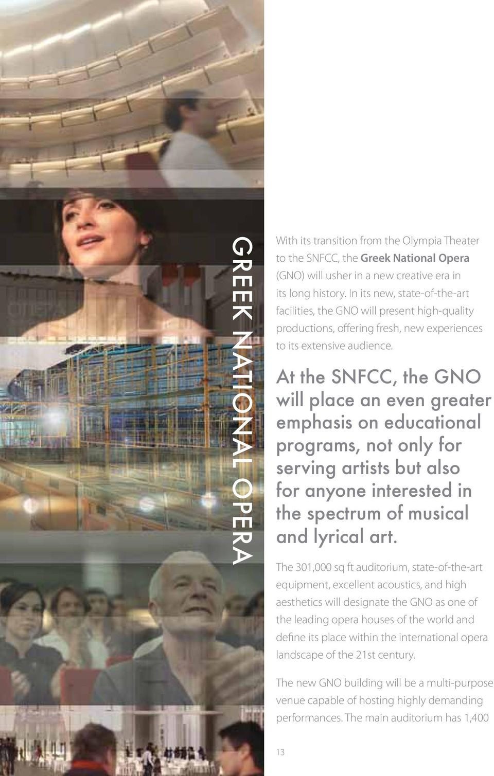 At the SNFCC, the GNO will place an even greater emphasis on educational programs, not only for serving artists but also for anyone interested in the spectrum of musical and lyrical art.