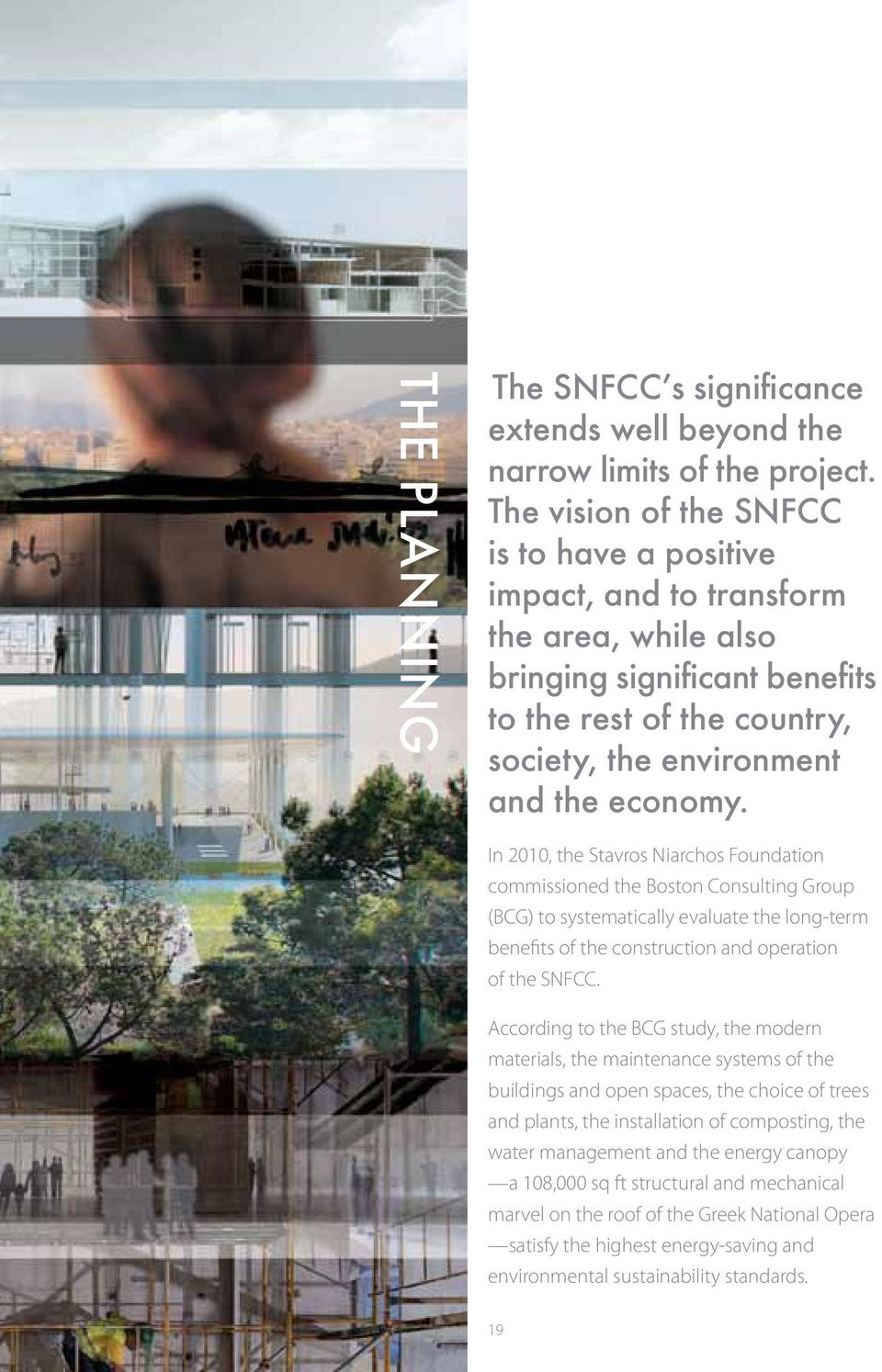 In 2010, the Stavros Niarchos Foundation commissioned the Boston Consulting Group (BCG) to systematically evaluate the long-term benefits of the construction and operation of the SNFCC.