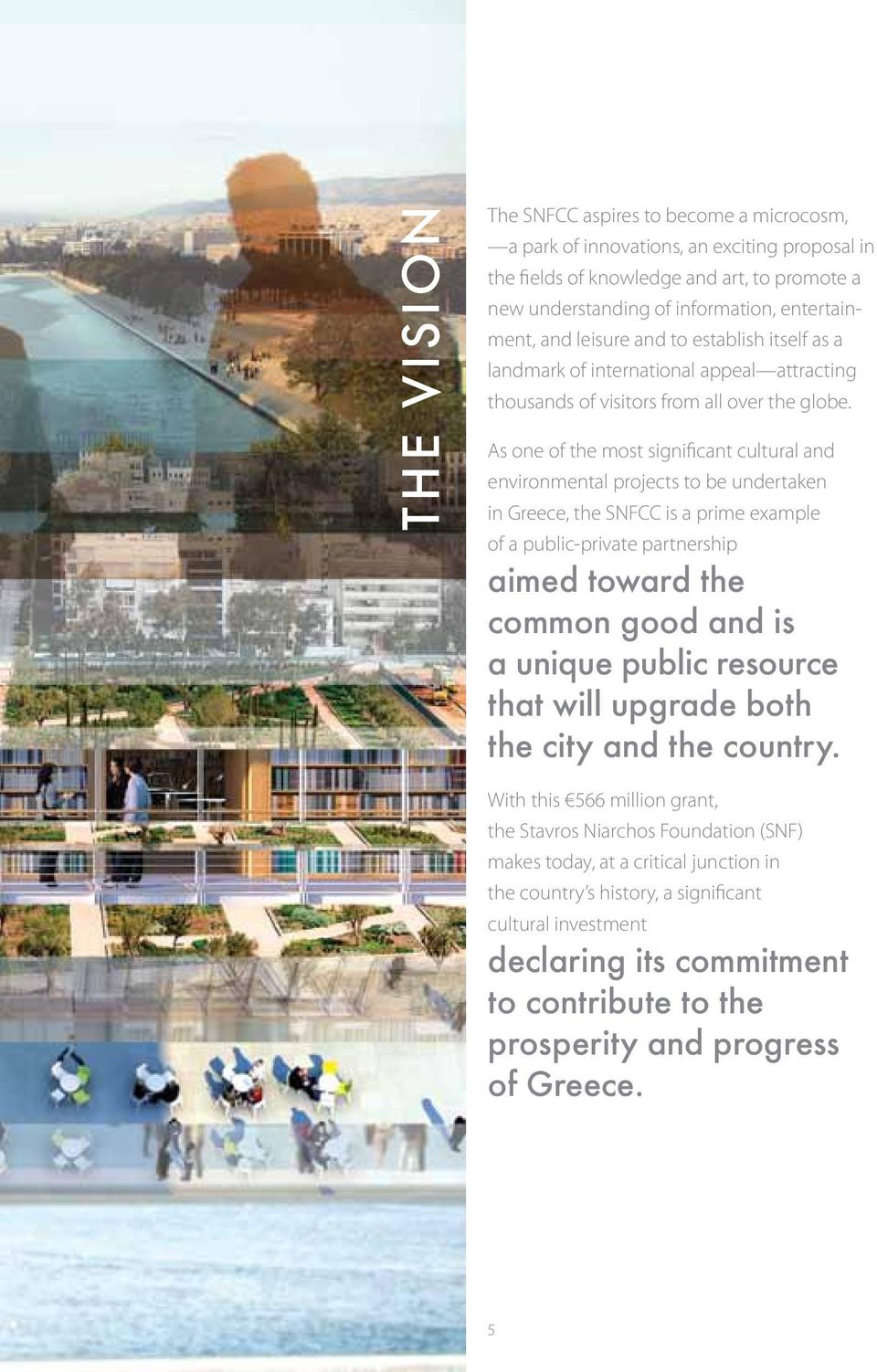 As one of the most significant cultural and environmental projects to be undertaken in Greece, the SNFCC is a prime example of a public-private partnership aimed toward the common good and is a