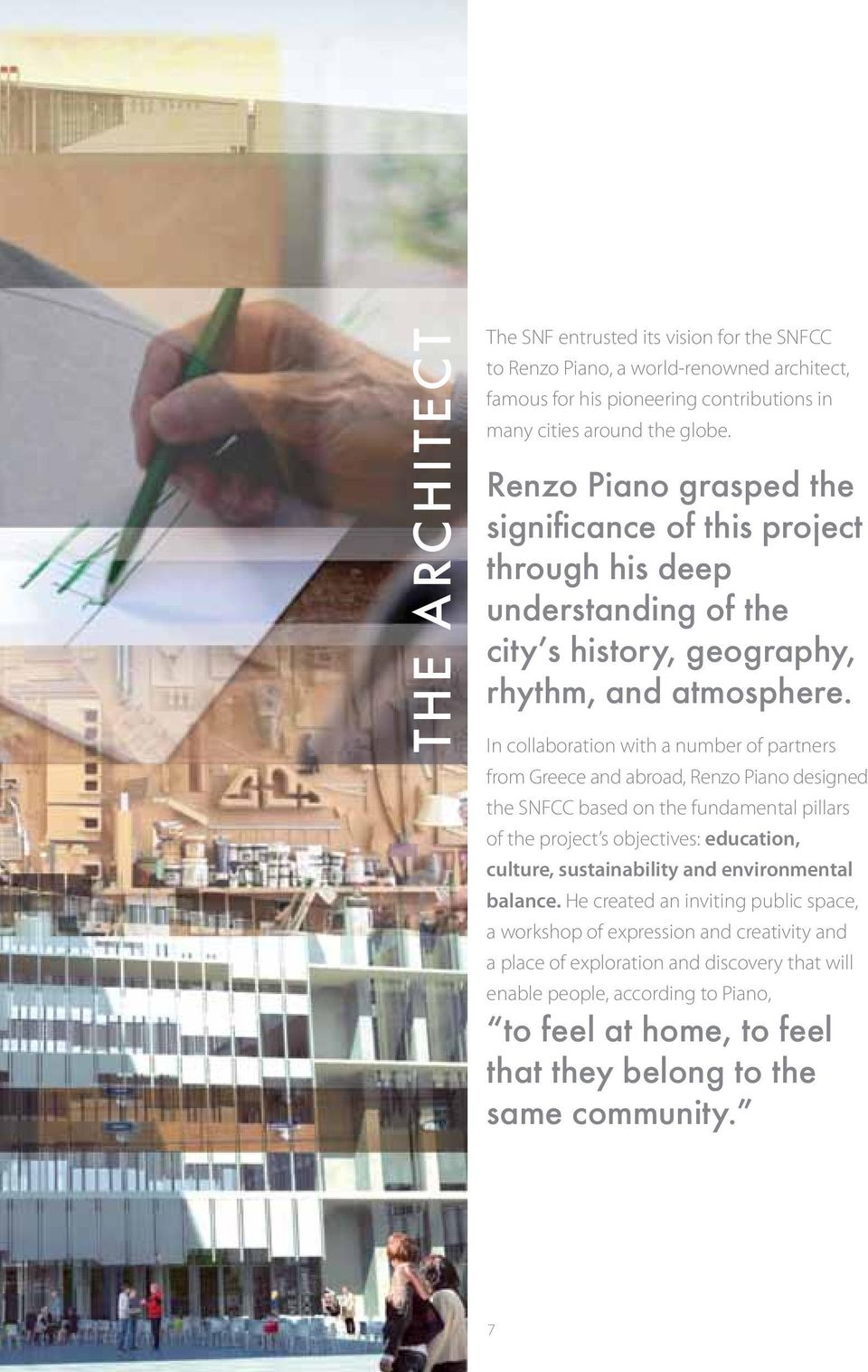 In collaboration with a number of partners from Greece and abroad, Renzo Piano designed the SNFCC based on the fundamental pillars of the project s objectives: education, culture,
