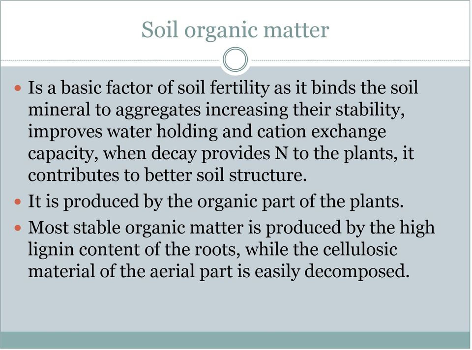 contributes to better soil structure. It is produced by the organic part of the plants.