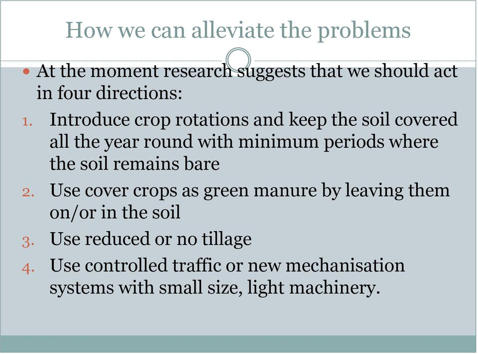 Introduce crop rotations and keep the soil covered all the year round with minimum periods where the