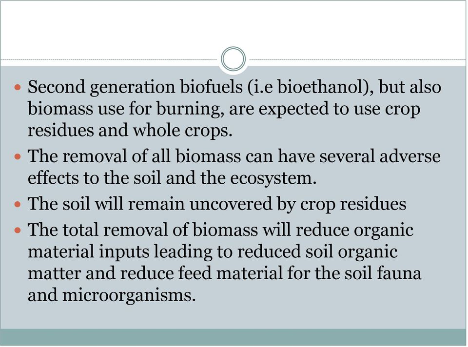 The removal of all biomass can have several adverse effects to the soil and the ecosystem.