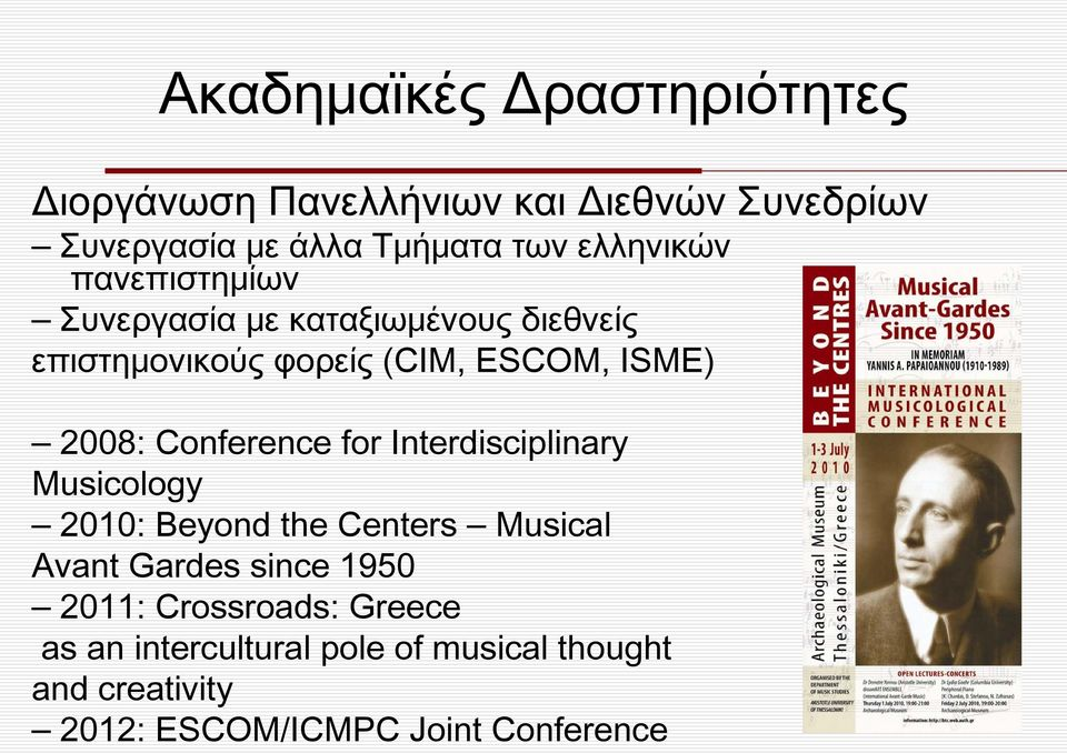 Conference for Interdisciplinary Musicology 2010: Beyond the Centers Musical Avant Gardes since 1950 2011: