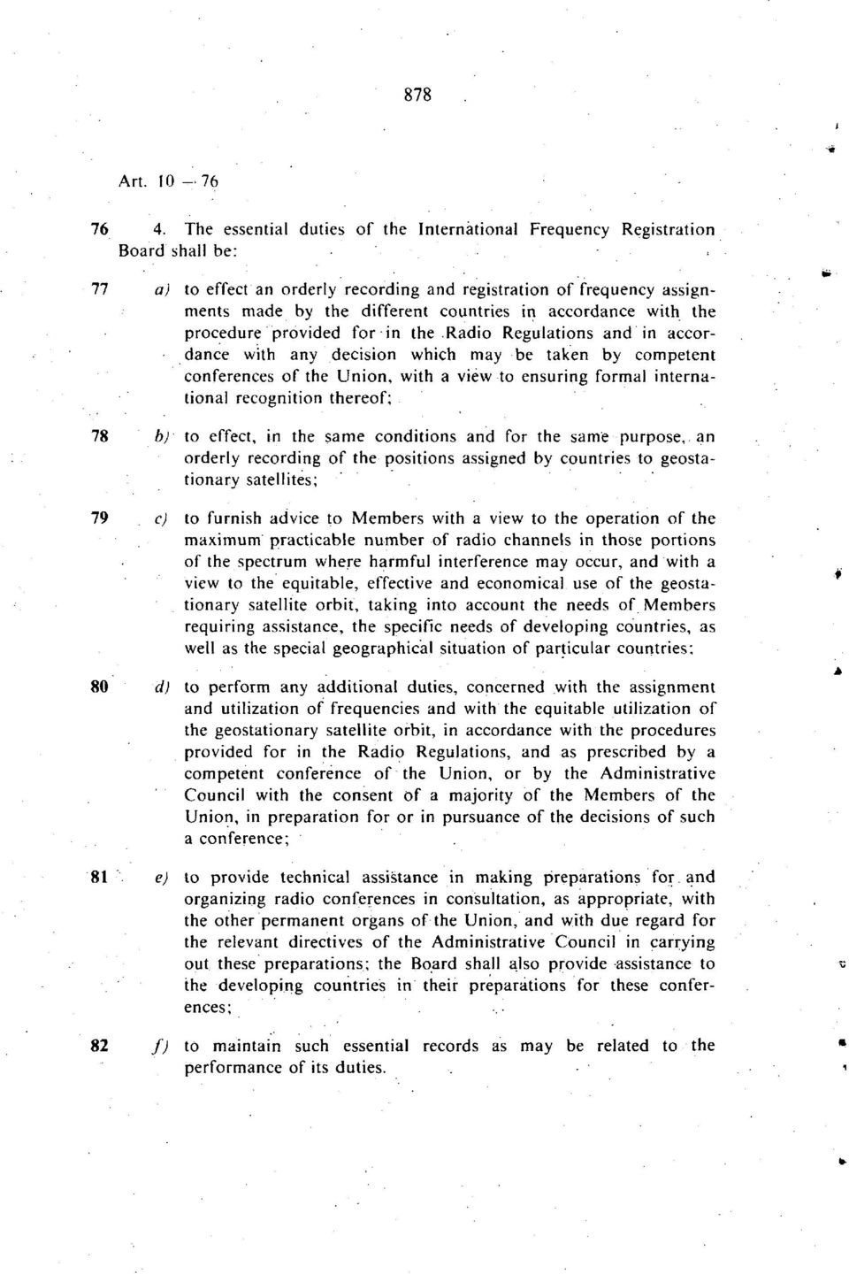recognition thereof; to effect, in the same conditions and for the same purpose, an orderly recording of the positions assigned by countries to geostationary satellites; to furnish advice to Members
