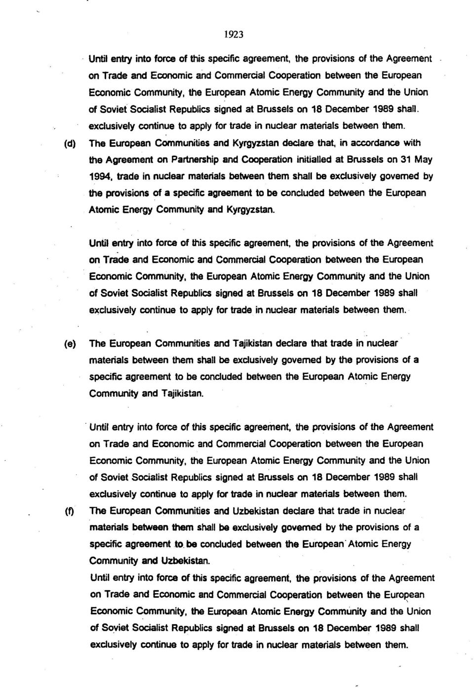 The European Communities and Kyrgyzstan declare that, in accordance with the Agreement on Partnership and Cooperation initialled at Brussels on 31 May 1994, trade in nuclear materials between them