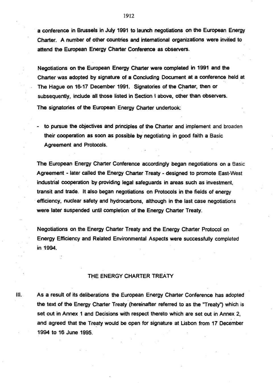 Negotiations on the European Energy Charter were completed in 1991 and the Charter was adopted by signature of a Concluding Document at a conference held at The Hague on 16-17 December 1991.