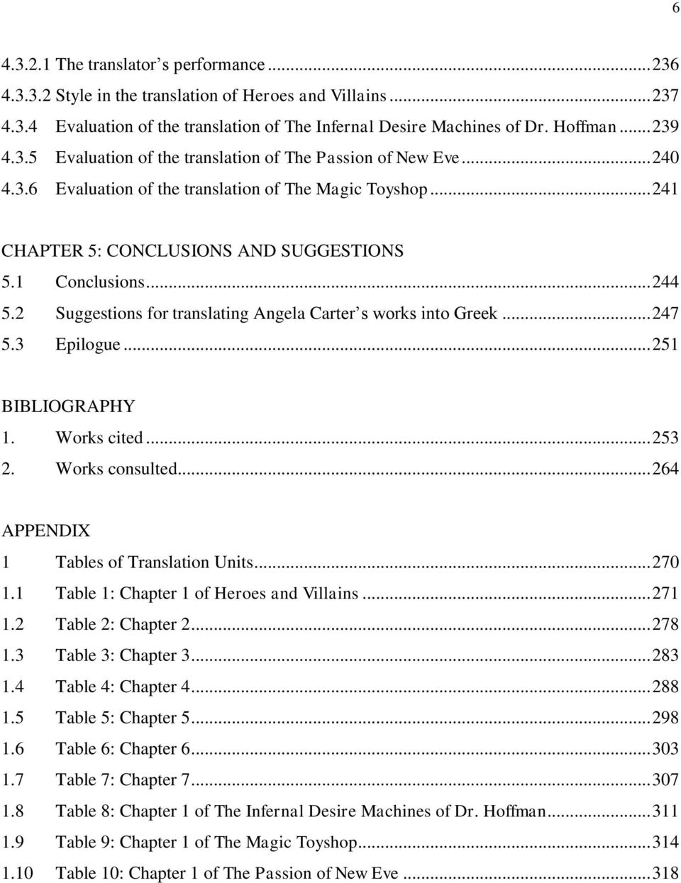 2 Suggestions for translating Angela Carter s works into Greek... 247 5.3 Epilogue... 251 BIBLIOGRAPHY 1. Works cited... 253 2. Works consulted... 264 APPENDIX 1 Tables of Translation Units... 270 1.